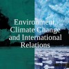 Environment, Climate Change and International Relations