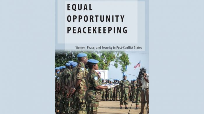 Review – Equal Opportunity Peacekeeping: Women, Peace, and Security in Post-Conflict States