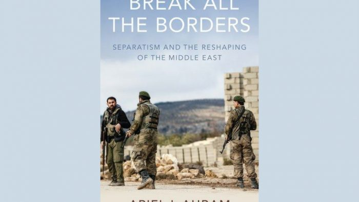 Review – Break All the Borders: Separatism and the Reshaping of the Middle East