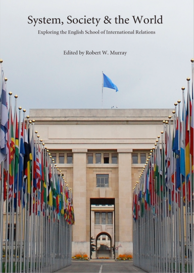 System, Society & the World: Exploring the English School of International Relations