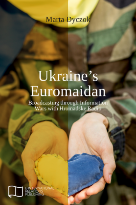Ukraine's Euromaidan: Broadcasting through Information Wars with Hromadske Radio
