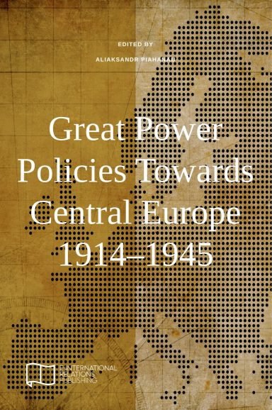 Great Power Policies Towards Central Europe 1914–1945