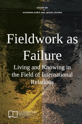 Fieldwork as Failure: Living and Knowing in the Field of International Relations