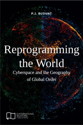 Reprogramming the World: Cyberspace and the Geography of Global Order